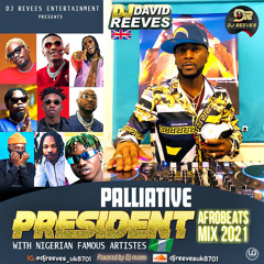 Palliative President Afrobeats Mix Vol 2 2021 DjReeves_8701