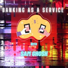 Will you do banking on Whatsapp or Facebook? Banking as a Service with Sam Ghosh   Banking Beyond