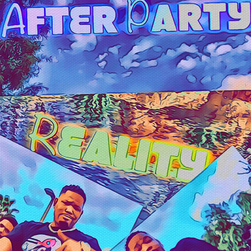Reality-After Party (explicit)