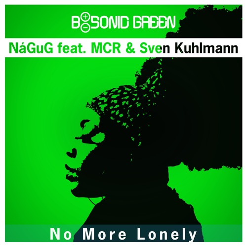 NáGuG feat. MCR & Sven Kuhlmann - No More Lonely [BSONICGREEN0004S]