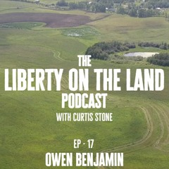 Liberty on the Land - Ep 17 - Owen Benjamin - Hollywood exile to the depths of truth
