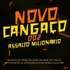 NOVO CANGAÇO 002 - ASSALTO A MILIONÁRIO (DJ Vitin do PC, DJ PH da Serra, DJ Arthuziin e DJ LV MDP)