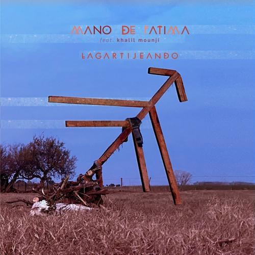 Lagartijeando - Mano de Fatima (feat. Khalil Mounji)