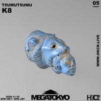 MEGATOKYO (メガ東京) 05|T5UMUT5UMU w/ K8 - 10/11/2020