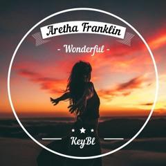 Aretha Franklin - Wonderful (KeyBl Remix)