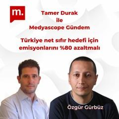 Gündem: Türkiye net sıfır hedefi için emisyonlarını %80 azaltmalı