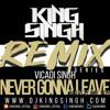 Vicadi Singh x King Singh - Never Gonna Leave (Saddest Day KS FLIP)