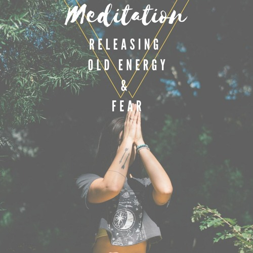 Guided Meditation: Releasing Old Energy & Fear