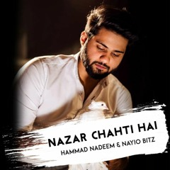 Nayio Bitz & Hammad Nadeem - Nazar Chahti Hai