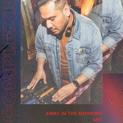 Complexion Sway In The Morning Mix
