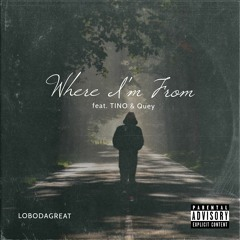 """Where I'm From (FEAT. IGoBy""""TINO"""" & Quey)"""