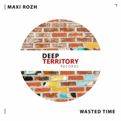 Maxi Rozh - Wasted Time