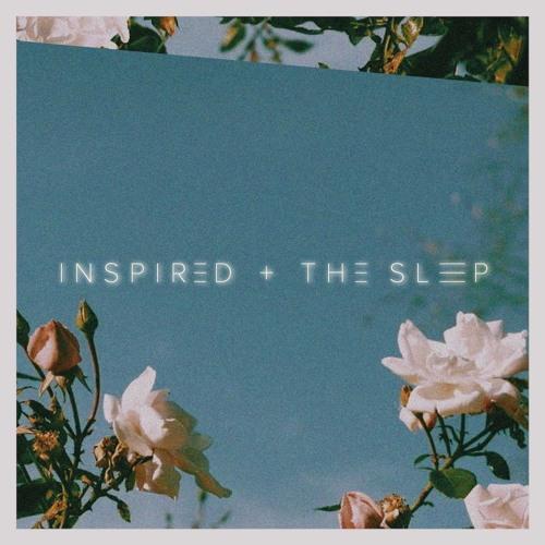 Inspired & the Sleep