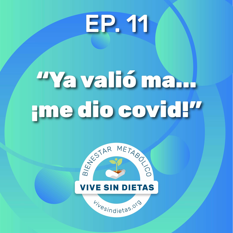 11. Ya Valió Ma... ¡Me dio Covid!