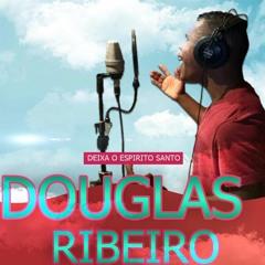 CANTOR-DOUGLAS RIBEIRO MUSICA -DEIXA O ESPIRITO SANTO