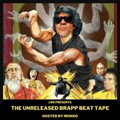The Unreleased Brapp Beat Tape (Hosted By M.ON.G.O)