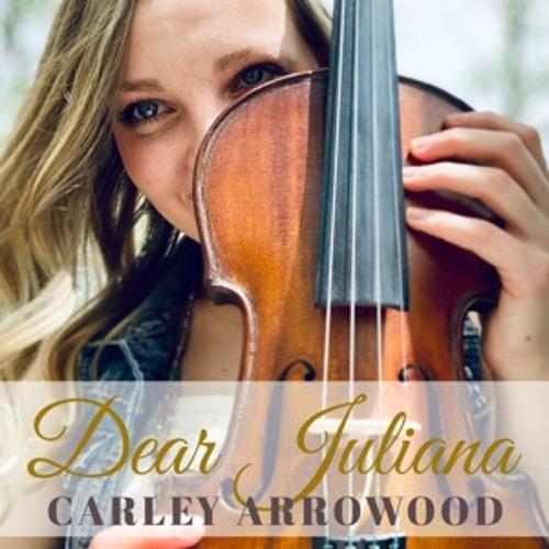 "Carley Arrowood - ""Dear Juliana"""