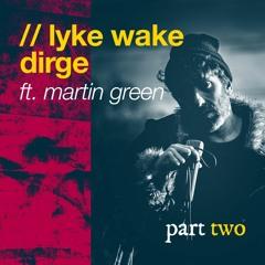Lyke Wake Dirge // Martin Green pt 2