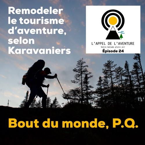 EP 24 / Bout du monde P.Q. ou l'art de remodeler le tourisme d'aventure, selon Karavaniers