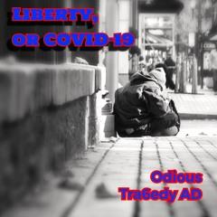 Liberty, or COVID-19    [Tra6edy AD]