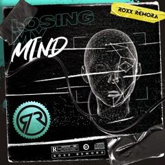 Roxx Remora - Losing My Mind (Underground/Big Room) #Free Download