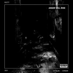 EXIT7 - Anger Will Rise [GTR049]