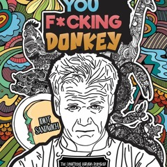 (<B.O.O.K.$> You F*cking Donkey: The Unofficial Gordon Ramsay Swear Word And Insult Coloring Book F