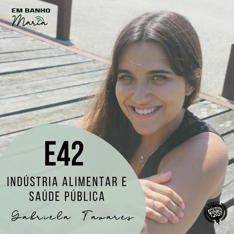 E42: Indústria Alimentar e Saúde Pública, com Gabriela Tavares