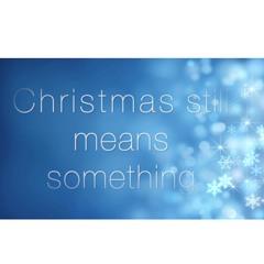 CHRISTMAS STILL MEANS SOMETHING - 1234bBU