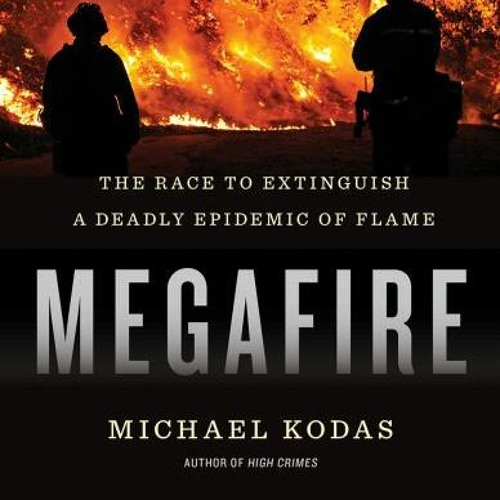 MegaFire - How Climate Change and Poor Decision Making is Burning the West