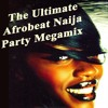 The Ultimate Afrobeat Naija Party Megamix (Full Continuous DJ Mix)