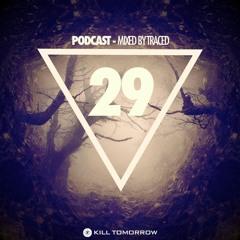 KILL TOMORROW - PODCAST 029 [Mixed by Traced]