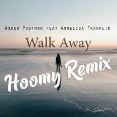 Asher Postman Feat. Annelisa Franklin - Walk Away (Hoomy Remix)