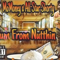 Mo'Money & All-Star Shorty- Sum From Nutthin