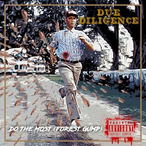 Do The Most [Forest Gump] - Due Diligence (ft. Merk G, AFoxxxzay & ThatBoyChub)