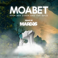 MARCUS - Eden Ben Zaken & Itay Galo - MOABET- REMIX -
