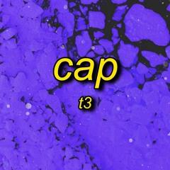 T3 - CAP   i ain't worried bout no rap a cap a