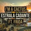Download I'm A Cactus - IAC - Estrala Cadante ft. Frida Mp3