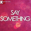 Say Something (Originally Performed by Justin Timberlake feat. Chris Stapleton) [Karaoke Version]