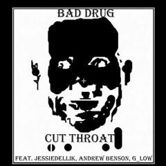 Cut Throat Ft Jessedellik, Bad Drug, Andrew Benson, G - Low