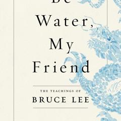 <(READ)^ Be Water, My Friend: The Teachings of Bruce Lee pdf free