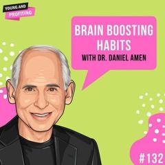 #132: Brain Boosting Habits with Dr. Daniel Amen