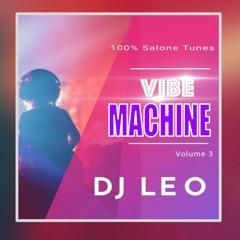 Vibe Machine Mix Volume 3 by DJ Leo (Sierra Leone Music 2020) 🇸🇱