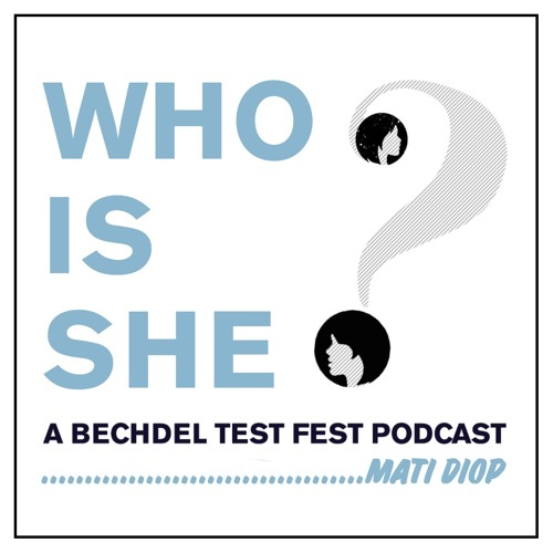 Episode 4   Mati Diop Live Episode   Who Is She? A Bechdel Test Fest Podcast