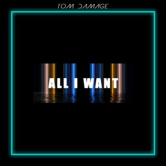 Tom Damage - All I Want