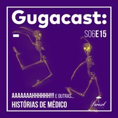 Aaaaaaahhhhhh!!! e outras HISTÓRIAS DE MÉDICO - Gugacast - S06E15
