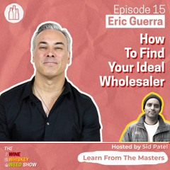 Episode 15 : How To Find Your Ideal Wholesaler - Eric Guerra
