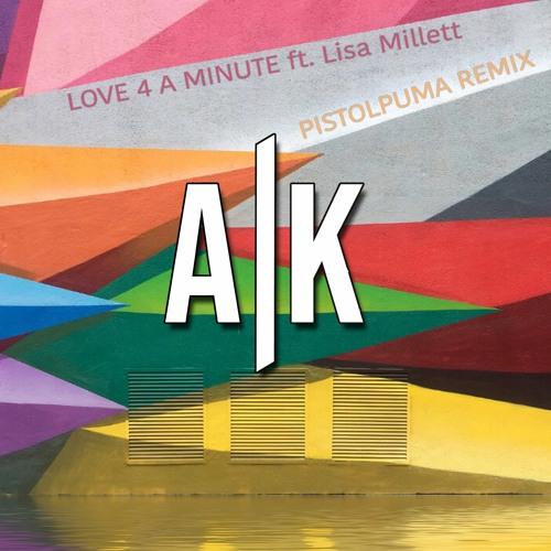 A/K - Love 4 A Minute feat. Lisa Millett (Pistolpuma Remix)