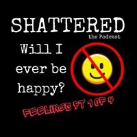 Will I Ever Be Happy?  - Feelings Pt 1