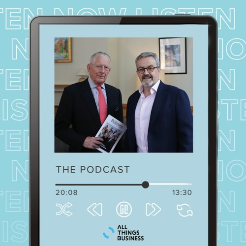 Nick Hewer talks Business - Episode 9   All Things Business The Podcast